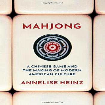 Mahjong: A Chinese Game and the Making of Modern American
